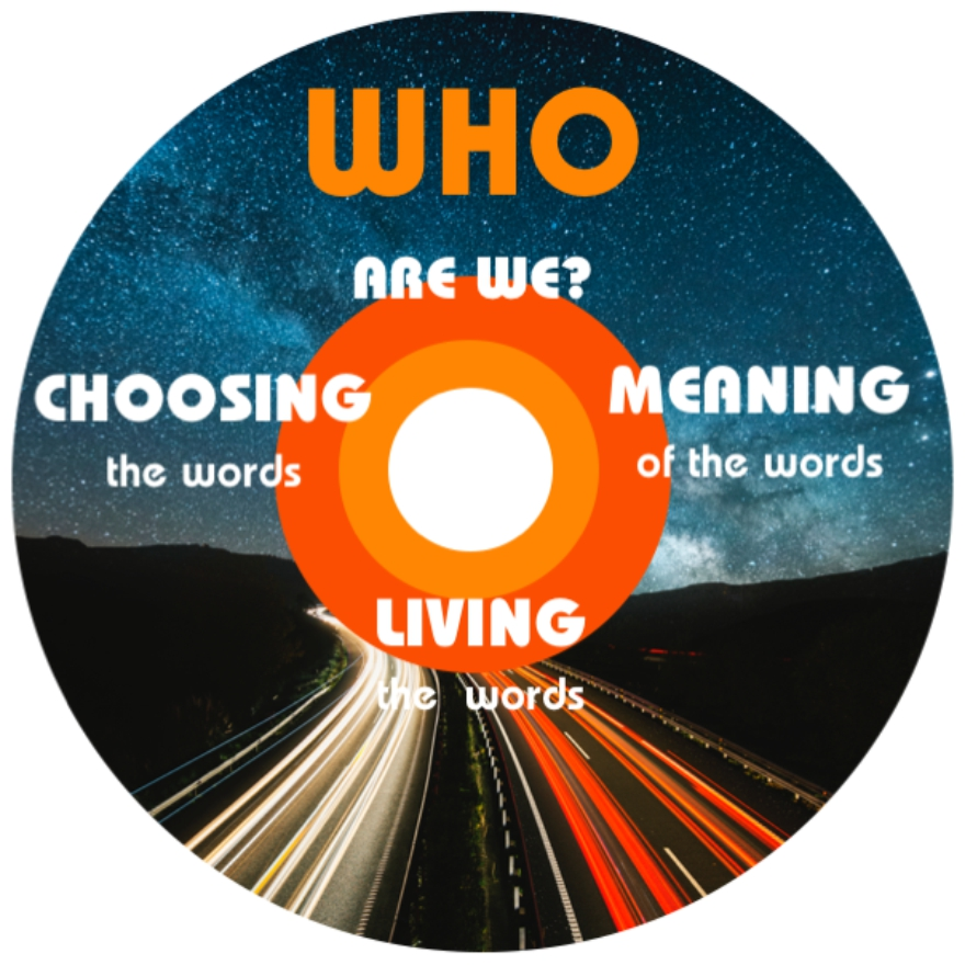 Who are we? Choosing the words, Meaning of the words, Living the words